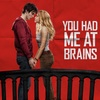 You had me at brains