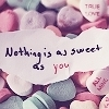 You are the Sweetest~♥