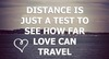 Distance is just a test
